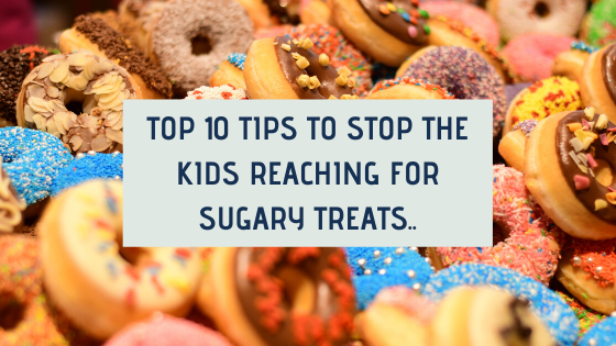Top 10 Tips to stop the kids reaching for sugary treats..