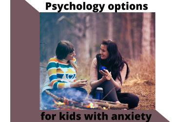 Psychology options for kids with anxiety- Ep 6 transcript